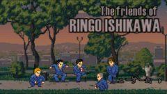 "The friends of Ringo Ishikawa ~その1~<span class=""sap-post-edit""></span>"
